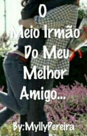 💜O Meio Irmão Do Meu Melhor Amigo... CONCLUIDO💜  by TamirisPereiraS