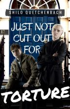 Just Not Cut Out for Torture (HP - Drarry) by ShiloQuetchenbach