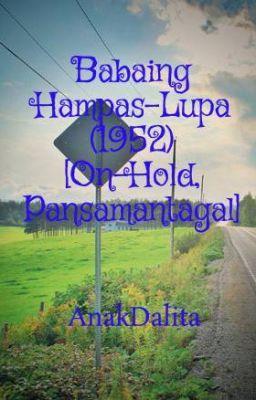 Babaing Hampas-Lupa (1952) [On-Hold, Pansamantagal]