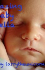 Amazing Baby Bella by larrytheunicornsbff