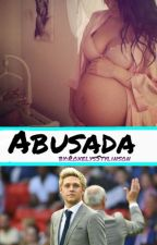 Abusada -|Niall Horan Y Tn| by RoxelysStylinson
