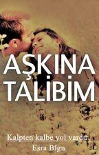 AŞKINA TALİBİM ( Aşk Serisi 2 ) by eblgn2016