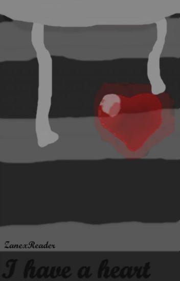 I Have a Heart // Zane x Reader