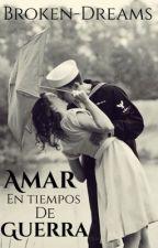 Amar en tiempos de guerra ( Pausada)  by broken-dreams-29