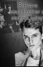B-Brave stephbrother (ft Samuel Leijten en kaj van der voort) deel 1 by kimmie-leijten-wowor