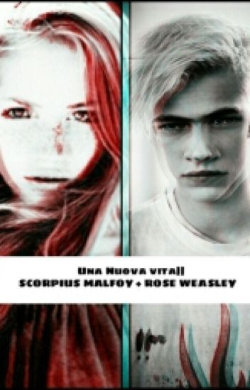 Una Nuova Vita|| SCORPIUS MALFOY + ROSE WEASLEY