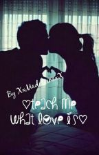 ♡Teach Me What Love Is♡ [TOME 2] (MR.BAD BOY AND ME) by XxMadelainexX