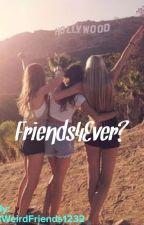 friends4ever? by 3WeirdFriends1232