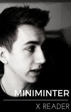 Miniminter X Reader by Hanisnotonfire07