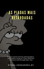 """"""" As Piadas Mais Retardadas """" by byUma_Sonhadora_by"""