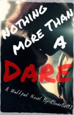 Nothing More Than a Dare by CloverBell12