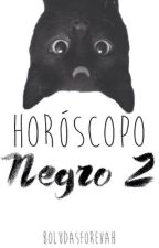 Horóscopo Negro • 2 by BoludasForevah