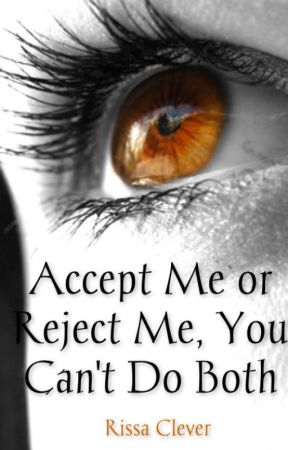 Accept Me or Reject Me. You Can't do Both. (First book) (Completed) by RissaleWriter