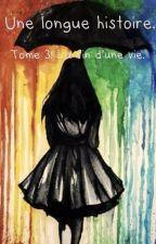 |Une longue histoire| Tome 3: La fin d'une vie. by LafilleSkizo