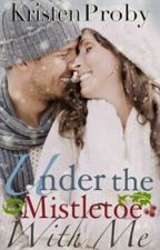 Under The Mistletoe With Me #1.5 by whomady