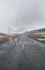Non Piangere, Mamma. by AngelicaLepretti