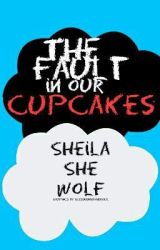 The Fault in Our Cupcakes by SheilaSheWolf