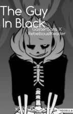 The Guy In Black {Gaster!Sans x Reader} by xSinfulDreams_x