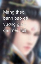 Mang theo bánh bao gả vương gia - danmei, full by stephanienguyen94