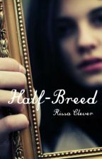 Half-Breed by RissaleWriter