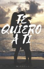Te Quiero A Ti  by mishellmalonjuarez