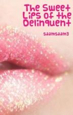 The Sweet Lips of the Delinquent by saamsaam3