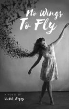 No Wings To Fly by violet_thewriter