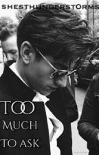 Too Much To Ask // Alex Turner Fanfic by shesthunderst0rms