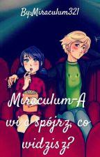 Miraculum-A więc spójrz, co widzisz? by Miraculum321