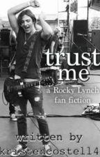Trust me   (Rocky Lynch FanFiction) by kristencostell4
