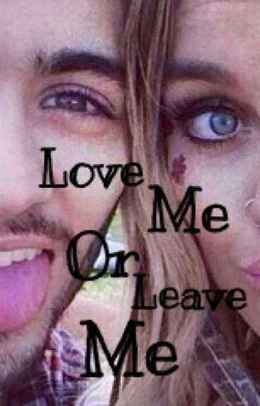 ¤ Love Me Or Leave Me || Zerrie || TERMINADA