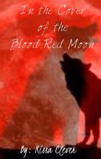 In the Cover of the Blood Red Moon by RissaleWriter