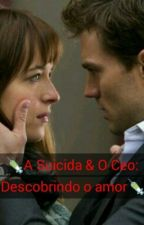 A Suicida & O Ceo: Descobrindo o amor1 Temporada by angellsbccgrey