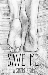 Save Me || A Short Story by Dani_Silence