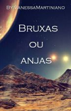 Bruxas ou Anjas  by VanessaMartiniano