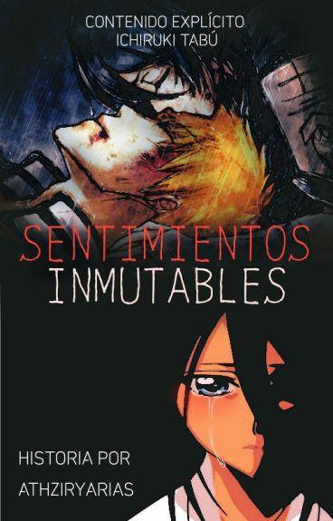 «Sentimientos Inmutables» [ICHIRUKI] (+18)   *TERMINADA*  