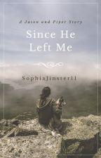 Since He Left Me by SophiaJinster11