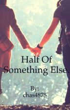 (Completed) Half of something else book #1 in the half series. by callmeatragedy
