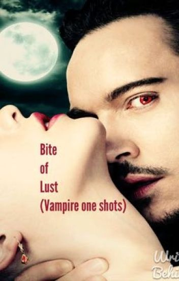 Bite of Lust (vampire one shots)ON HOLD