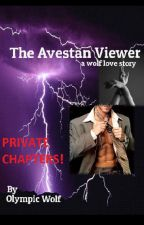 The Avestan Viewer - Private Chapters by OlympicWolf