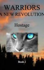 Warriors: A New Revolution Book 2: HOSTAGE by warri0rcats1