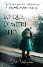 Lo que Dimitri dejó (#TuFamiliaCuenta2016) by OneUnforgiven