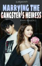 Marrying The Gangster's Heiress [IEWAG Season 2] by justgeorsh
