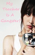 My Teacher Is A Gangster?? by shishi1003
