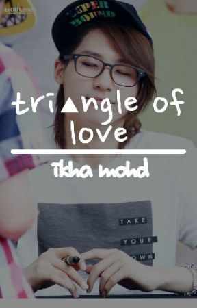 TriAngle Of love (B1A4 Malay Fanfiction) -ON HOLD- by IkhaMohd