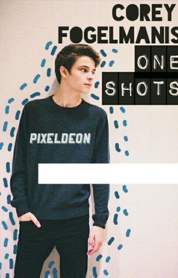 •Corey Fogelmanis One Shots•