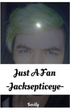 Just A Fan ~ Jacksepticeye fanfiction by secillion