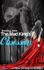 The mad king's obsession by freezing_hot