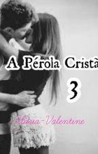 A Perola Cristã 3 ♔ Uma Nova Geração ♔ by aldria-valentine