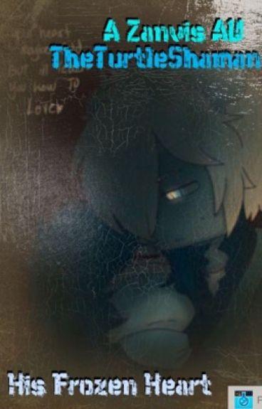 His Frozen Heart~ A Zanvis AU Fanfiction. {•Book One•}